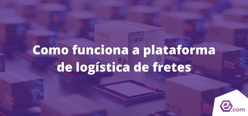 Como funciona a plataforma de logística de fretes?