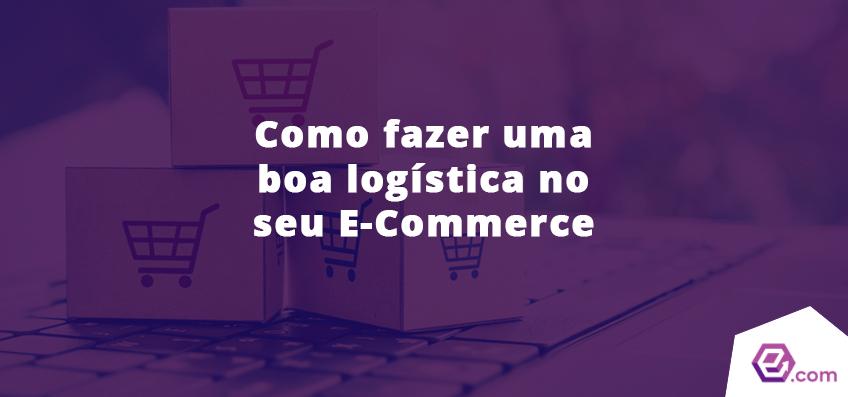 Como fazer uma boa logística no seu E-Commerce