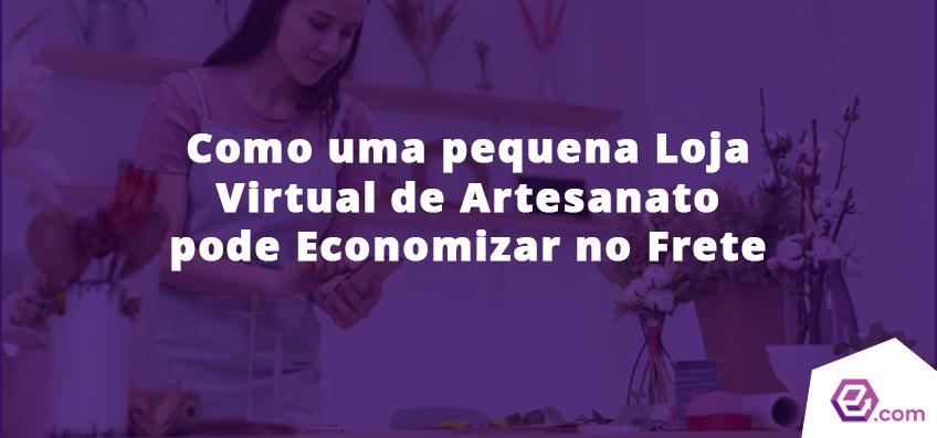 Como uma pequena Loja Virtual de Artesanato pode Economizar no Frete
